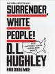 Go to record Surrender, white people! : our unconditional terms for peace