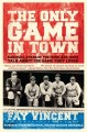 Go to record The only game in town : baseball stars of the 1930s and 19...
