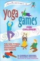 Go to record Yoga games for children : fun and fitness with postures, m...